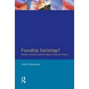 Founding Sociology? Talcott Parsons and the Idea of General Theory. by Mr John Holmwood