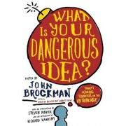 What Is Your Dangerous Idea? by John Brockman