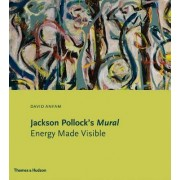 Jackson Pollock's Mural: Energy Made Visible by David Anfam