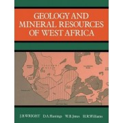 Geology and Mineral Resources of West Africa by J.B. Wright