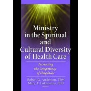 Ministry in the Spiritual and Cultural Diversity of Health Care by Mary A. Fukuyama