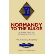 Normandy to the Bulge: An American Infantry GI in Europe During World War II by Pfc. Richard D. Courtney