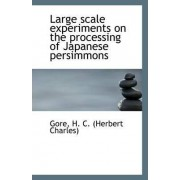 Large Scale Experiments on the Processing of Japanese Persimmons by Gore H C (Herbert Charles)