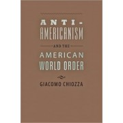 Anti-Americanism and the American World Order by Giacomo Chiozza