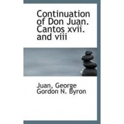 Continuation of Don Juan. Cantos XVII. and VIII by Juan George Gordon N Byron