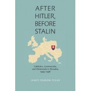 After Hitler, Before Stalin by James Ramon Felak