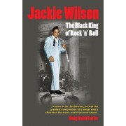 Jackie Wilson: The Black King of Rock 'n Roll