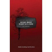 A Christian's Pocket Guide to Being Made Right with God by Guy Prentiss Waters
