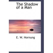 The Shadow of a Man by E W Hornung