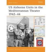 US Airborne Units in the Mediterranean Theater 1942-45 by Gordon L. Rottman