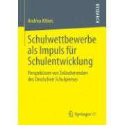 Schulwettbewerbe ALS Impuls Fur Schulentwicklung: Perspektiven Von Teilnehmenden Des Deutschen Schulpreises