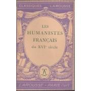 Les Humanistes Français Du Xvie ( 16e ) Siècle ( 5e Édition - 1947 )