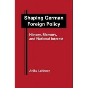 Shaping German Foreign Policy by Anika Leithner