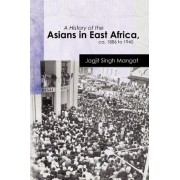A History of the Asians in East Africa, CA. 1886 to 1945 by Dr Jagjit Singh Mangat