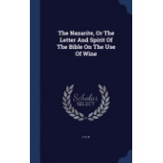 The Nazarite, or the Letter and Spirit of the Bible on the Use of Wine