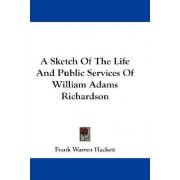 A Sketch of the Life and Public Services of William Adams Richardson by Frank Warren Hackett