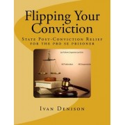Flipping Your Conviction: State Post-Conviction Relief for the Pro Se Prisoner