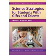 Science Strategies for Students with Gifts and Talents by Michael S Matthews