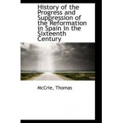 History of the Progress and Suppression of the Reformation in Spain in the Sixteenth Century by McCrie Thomas