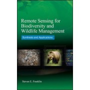 Remote Sensing for Biodiversity and Wildlife Management: Synthesis and Applications by Steven E. Franklin