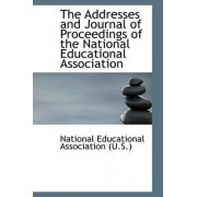 The Addresses and Journal of Proceedings of the National Educational Association by Nation Educational Association (U S )