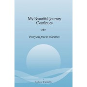 My Beautiful Journey Continues: Poetry and Prose in Celebration