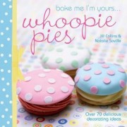 Bake Me I'm Yours... Whoopie Pies by Jill Collins