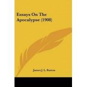 Essays on the Apocalypse (1908) by James J L Ratton