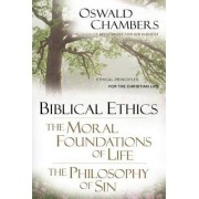 Biblical Ethics ; the Moral Foundations of Life ; the Philosophy of Sin by Oswald Chambers