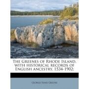 The Greenes of Rhode Island, with Historical Records of English Ancestry, 1534-1902; by George Sears Greene