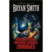 Rock and Roll Reform School Zombies by Bryan Smith