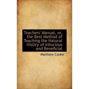 Teachers' Manual, Or, the Best Method of Teaching the Natural Histiry of Inhurious and Beneficial by Etc Senior Lecturer Department of General Practice Matthew Cooke