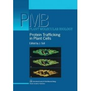 Protein Trafficking in Plant Cells by J. Soll