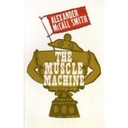 The Muscle Machine by Alexander McCall Smith