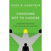 Choosing Not to Choose by Cass R. Sunstein