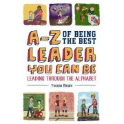 A-Z of Being the Best Leader You Can be by Yvonne Bleam