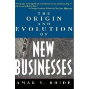 The Origins and Evolution of New Businesses by Amar Bhide