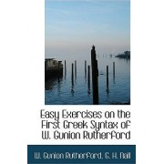 Easy Exercises on the First Greek Syntax of W. Gunion Rutherford by W Gunion Rutherford