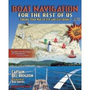 Boat Navigation for the Rest of Us: Finding Your Way By Eye and Electronics by Bill Brogdon