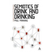 The Semiotics of Drink and Drinking by Paul Manning