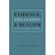 Evidence, Explanation, and Realism by Peter Achinstein