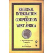Regional Integration and Co-operation in West Africa by Real P. Lavergne