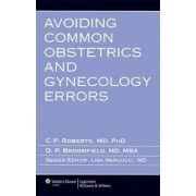 Avoiding Common Obstetrics and Gynecology Errors by Carla P. Roberts