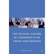The Political Culture of Leadership in the United Arab Emirates by Andrea B. Rugh
