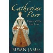 Catherine Parr by Susan James