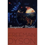 Imagined Worlds by Freeman J. Dyson