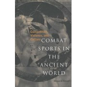 Combat Sports in the Ancient World by Michael B. Poliakoff