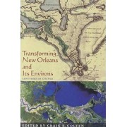 Transforming New Orleans and Its Environs by Craig E. Colten