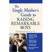 The Single Mother's Guide to Raising Remarkable Boys by Gina Panettieri