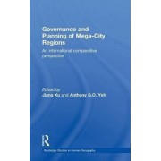 Governance and Planning of Mega-City Regions by Anthony Yeh